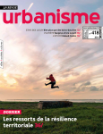 Urbanisme, 418 - Sept-oct-nov. 2020 - Les ressorts de la résilience territoriale
