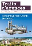 Traits d'agences, 37 - automne 2020 - Explorons nos futurs (heureux)