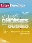 Cités possibles : villes choisies, villes subies, quelles perspectives pour la ville d'après covid ?